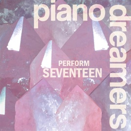 Piano Dreamers Perform SEVENTEEN (Instrumental) by Piano Dreamers