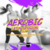 Aerobic Latin Session 2018 (Incl. 60 Minutes Mixed for Fitness & Workout 130 bpm/32 Count) - Various Artists