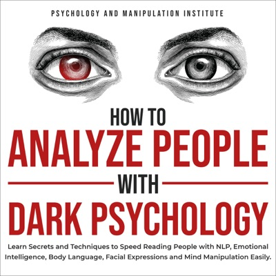 How to Analyze People with Dark Psychology: Learn Secrets and Techniques to Speed Reading People with NLP, Emotional Intelligence, Body Language, Facial Expressions and Mind Manipulation Easily (Unabridged)