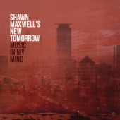 Shawn Maxwell's New Tomorrow - Another Monday