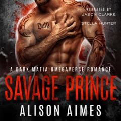 Savage Prince: A Dark Mafia Omegaverse Fated-Mates Romance (Ruthless Warlords, Book 2) (Unabridged)