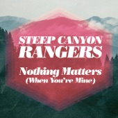 Steep Canyon Rangers - Nothing Matters (When You're Mine)