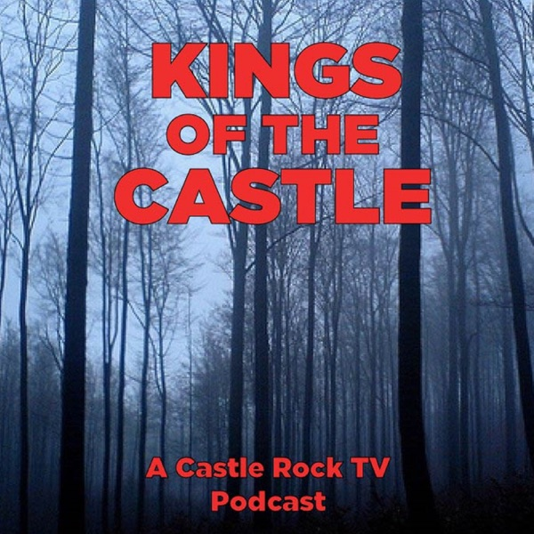 Kings of the Castle - The Castle Rock Podcast