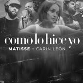 Como Lo Hice Yo - Matisse & Carin Leon