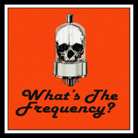 Podcast cover art for What's the Frequency?