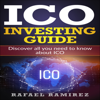 ICO Investing Guide: Discover All You Need to Know About ICO (Unabridged) - Rafael Ramírez
