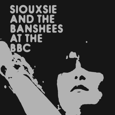 Siouxsie and the Banshees: At the BBC - Siouxsie and The Banshees