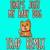 Trap Remix Guys - That's Just My Baby Dog (Tiktok Trap Remix) artwork