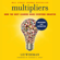 Liz Wiseman & Stephen Covey - foreword - Multipliers, Revised and Updated: How the Best Leaders Make Everyone Smarter (Unabridged)