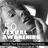 50 Sexual Awakening: Unlock Your Kamasutra Fascinations – Music for Deep Sensual Relaxation, Tantric Love Making, Romantic Nights, Erotic Massage with Ambient Instrumental Sounds
