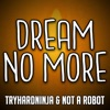 Dream No More - Single, TryHardNinja & Not a Robot