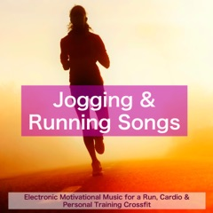 Jogging & Running Songs – Electronic Motivational Music for a Run, Cardio & Personal Training Crossfit