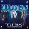 Mubarakan [Title Track] - Juggy D, Yash Narvekar, Badshah, Sukriti Kakar, Rishi Rich & Yash Anand mp3