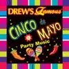 Drew s Famous Cinco De Mayo Party Music