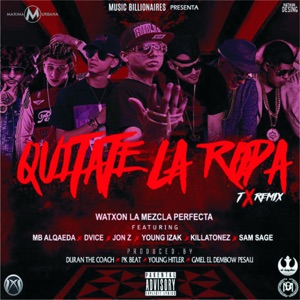 Quítate La Ropa (Remix) [feat. Mb Alqaeda, Dvice, Jon Z, Killatonez, Young Izak & Sam Sage] - Single Mp3 Download