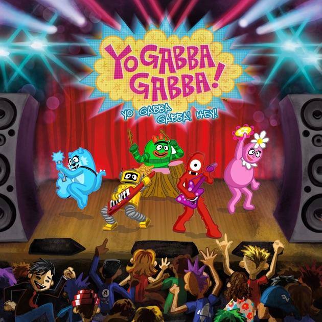 Yo Gabba Gabba Hey By Yo Gabba Gabba On Apple Music