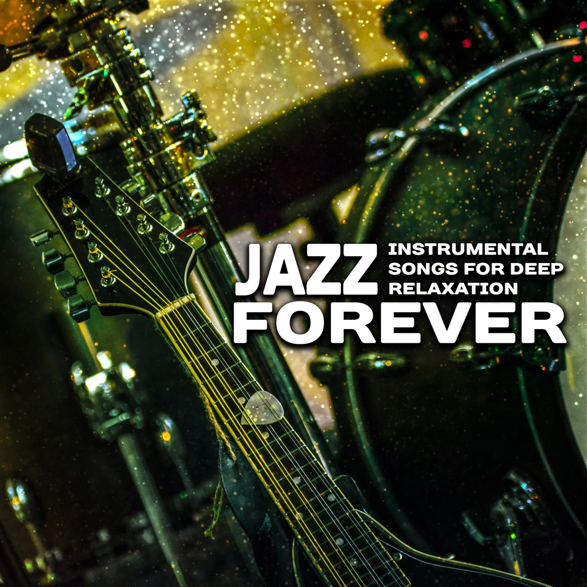 Jazz Forever: Instrumental Songs for Deep Relaxation