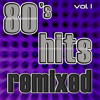 80's Hits Remixed, Vol. 1 (Best of Dance, House, Electro & Techno Club Remixes) - Various Artists