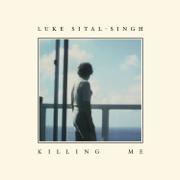 Killing Me - Luke Sital-Singh - Luke Sital-Singh