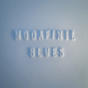 Modafinil Blues - Single Mp3 Download