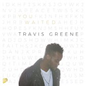 Travis Greene - You Waited (Radio Edit)
