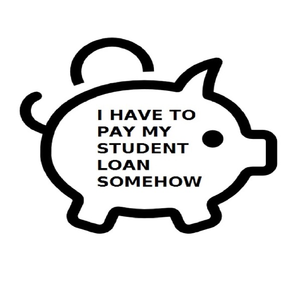 I HAVE TO PAY MY STUDENT LOAN SOMEHOW