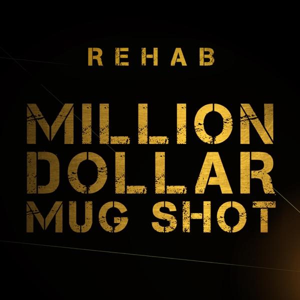 Rehab - Million Dollar Mug Shot