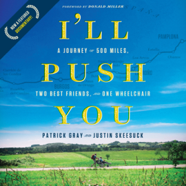 I'll Push You: A Journey of 500 Miles, Two Best Friends, and One Wheelchair (Unabridged) audiobook