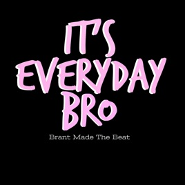 it s everyday bro single by brant made the beat on apple music