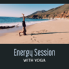 Energy Session with Yoga – Blissful Transformation, Music for Exercises in Zen Garden, Yin & Yang, Kundalini Experience, Secret Meditation - Varios Artists