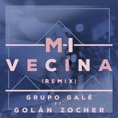 Mi Vecina (Golan Zocher Remix) [feat. Golan Chozer] - Single - Grupo Gale