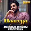 Haareya (Ayushmann Khurrana Rock Version) - Single