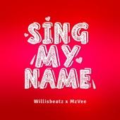 Willisbeatz & MzVee - Sing My Name