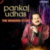 Pankaj Udhas- The Singing Icon - Single, Pankaj Udhas