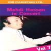 Mehdi Hassan In Concert Vol 7