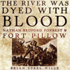 Brian Steel Wills Ph.D. - The River Was Dyed with Blood: Nathan Bedford Forrest and Fort Pillow (Unabridged)  artwork