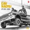Car Nachdi - Gippy Grewal, Bohemia & B. Praak mp3