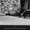 Charles River Editors - History's Greatest Artists: The Life and Legacy of Jackson Pollock (Unabridged)  artwork