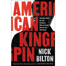American Kingpin: The Epic Hunt for the Criminal Mastermind Behind the Silk Road (Unabridged) audiobook