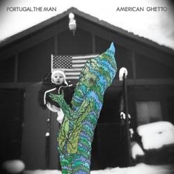 View album Portugal. The Man - American Ghetto