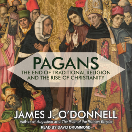 Pagans: The End of Traditional Religion and the Rise of Christianity (Unabridged) audiobook