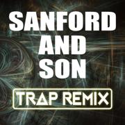 Sanford and Son (Trap Remix) - Trap Remix Guys - Trap Remix Guys