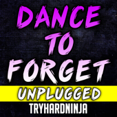 Dance to Forget (feat. Nina Zeitlin) [Unplugged] - TryHardNinja