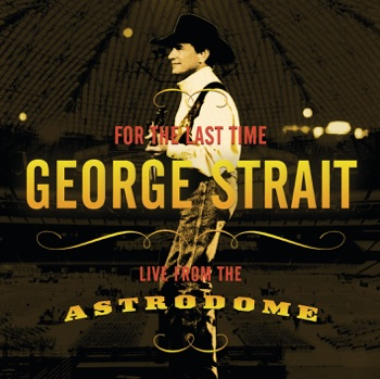 George Strait - For the Last Time Live from the Astrodome Album Reviews