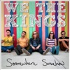 Somewhere Somehow, We the Kings
