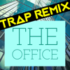 The Office (Trap Remix) - Trap Remix Guys