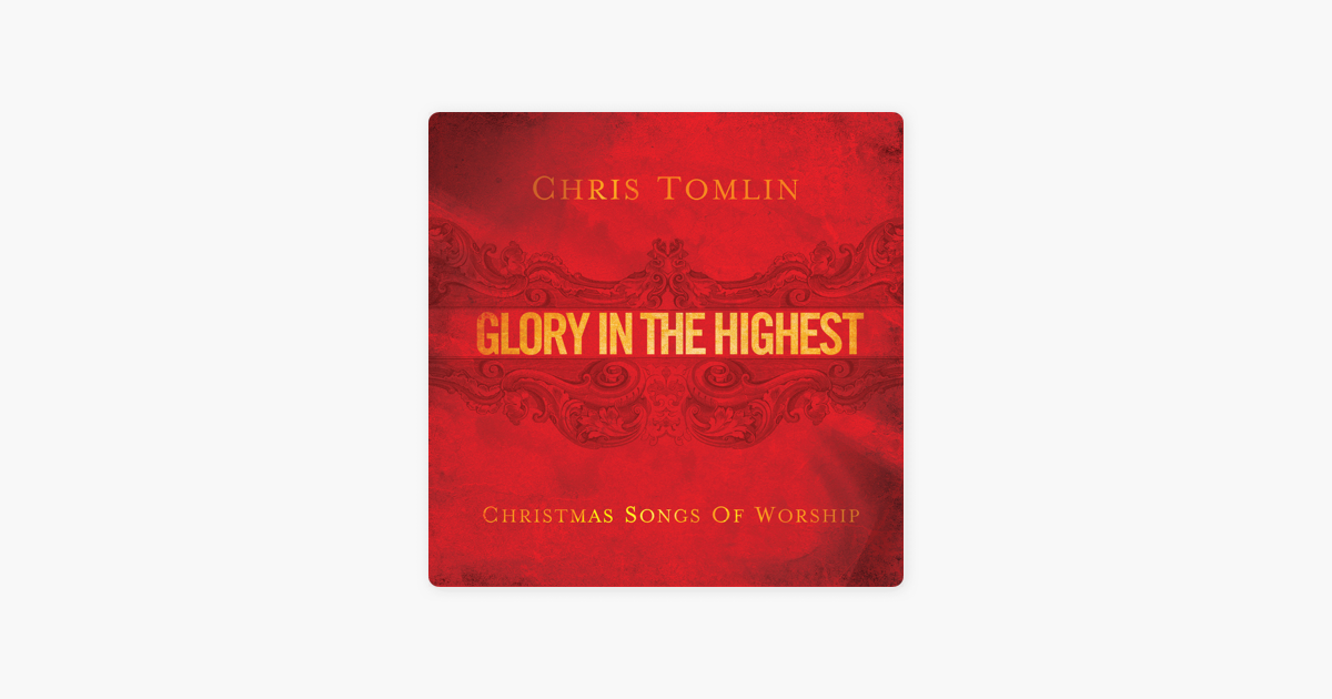 Chris Tomlin Christmas.Glory In The Highest Christmas Songs Of Worship By Chris Tomlin