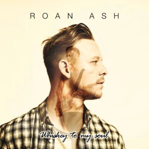 Roan Ash - Whiskey to My Soul