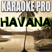 Havana (Originally Performed by Camila Cabello & Young Thug) [Instrumental Version] - Karaoke Pro - Karaoke Pro