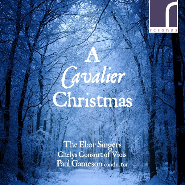 a cavalier christmas by the ebor singers chelys consort of viols paul gameson on itunes
